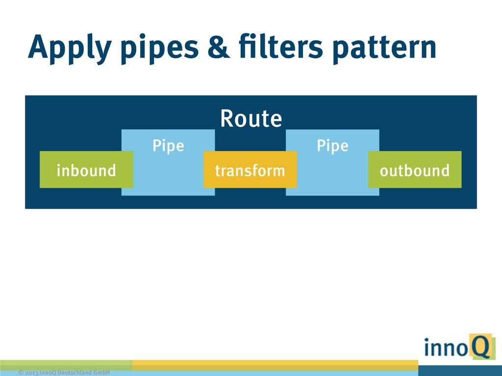 © 2013 innoQ Deutschland GmbH Route Pipe Apply ...