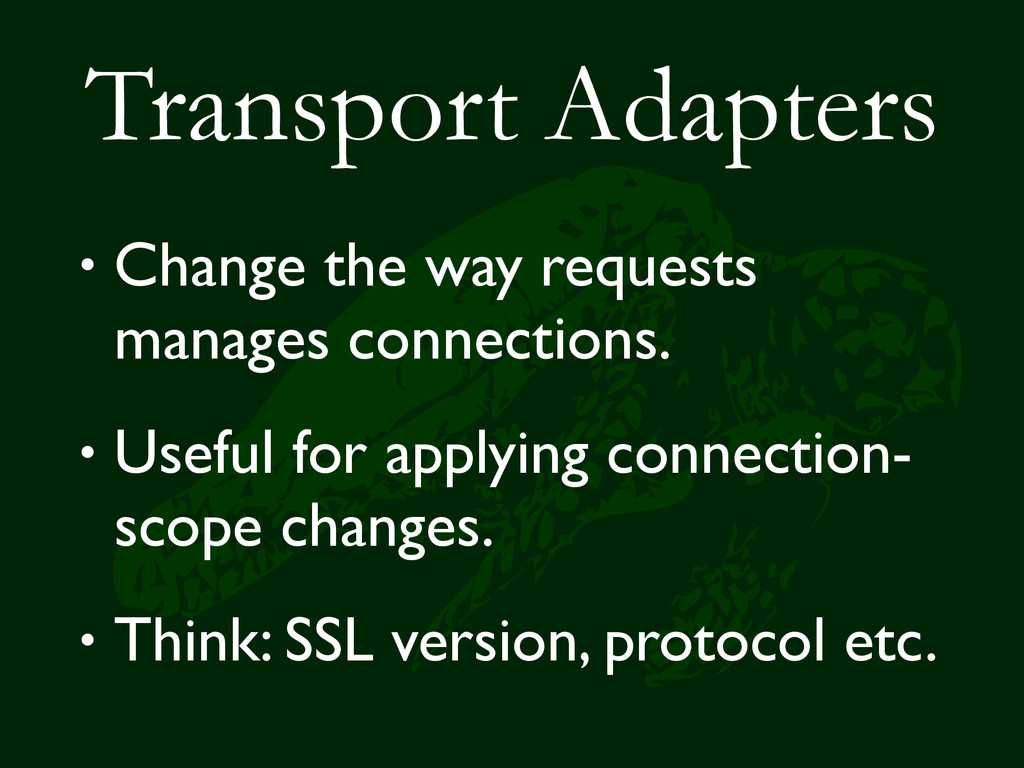 Transport Adapters • Change the way requests ma...