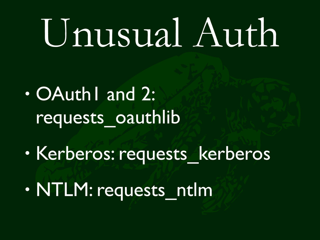 Unusual Auth • OAuth1 and 2: requests_oauthlib ...