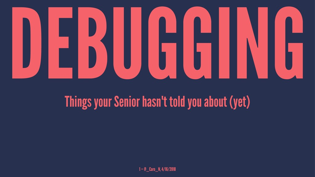 DEBUGGING Things your Senior hasn't told you ab...