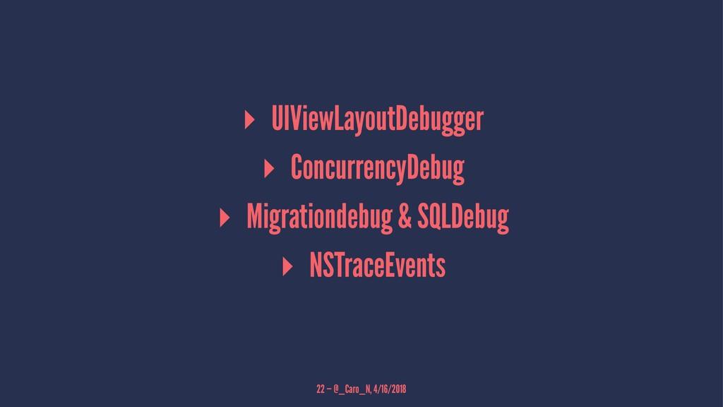 ▸ UIViewLayoutDebugger ▸ ConcurrencyDebug ▸ Mig...