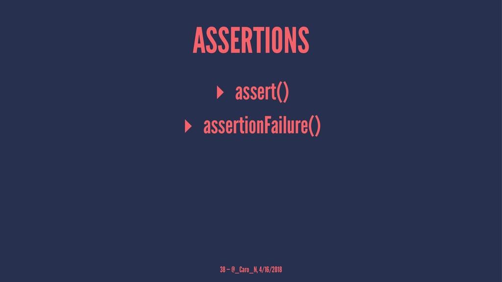 ASSERTIONS ▸ assert() ▸ assertionFailure() 38 —...