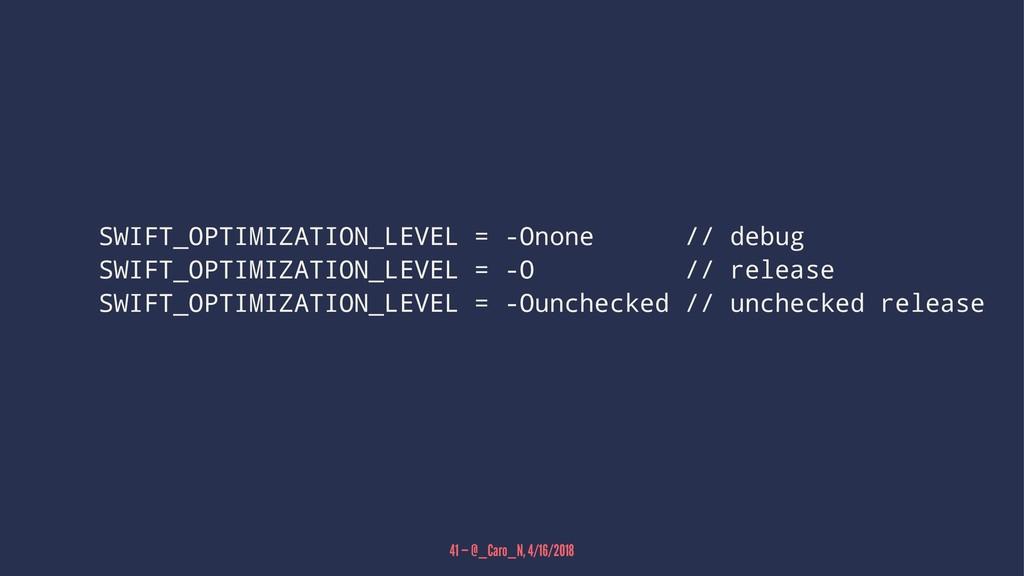 SWIFT_OPTIMIZATION_LEVEL = -Onone // debug SWIF...