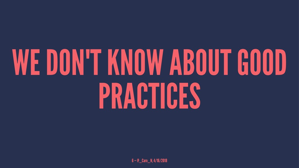 WE DON'T KNOW ABOUT GOOD PRACTICES 6 — @_Caro_N...
