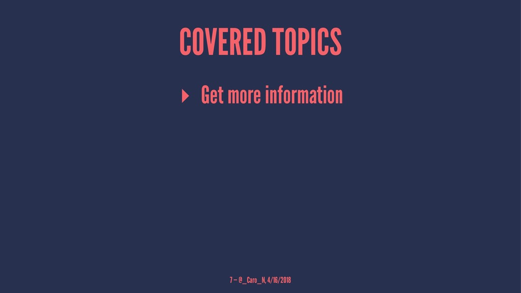 COVERED TOPICS ▸ Get more information 7 — @_Car...