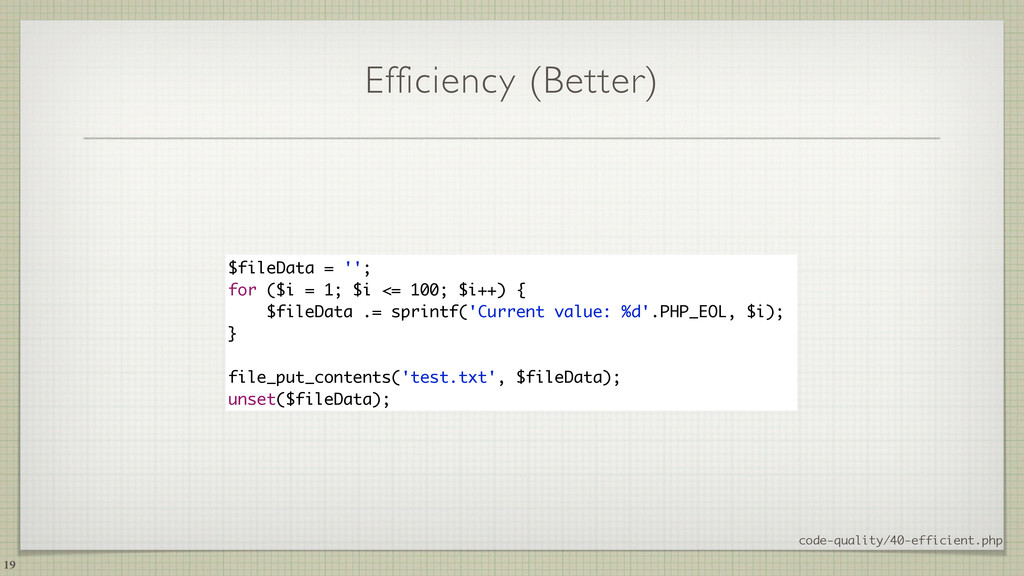 Efficiency (Better) 19 $fileData = ''; for ($i ...