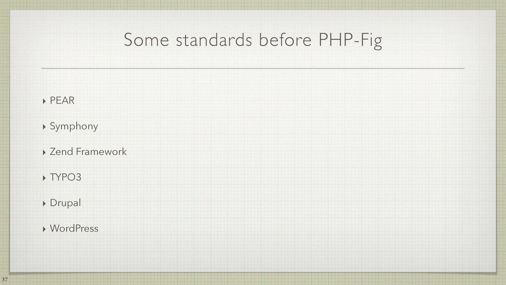 Some standards before PHP-Fig ‣ PEAR ‣ Symphony...
