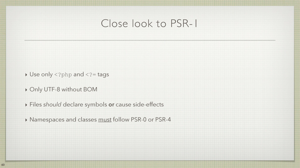 Close look to PSR-1 ‣ Use only <?php and <?= ta...
