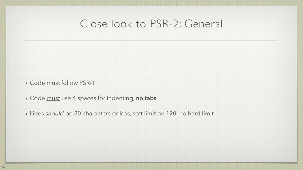 Close look to PSR-2: General ‣ Code must follow...