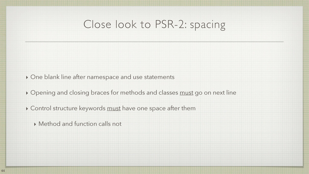 Close look to PSR-2: spacing ‣ One blank line a...