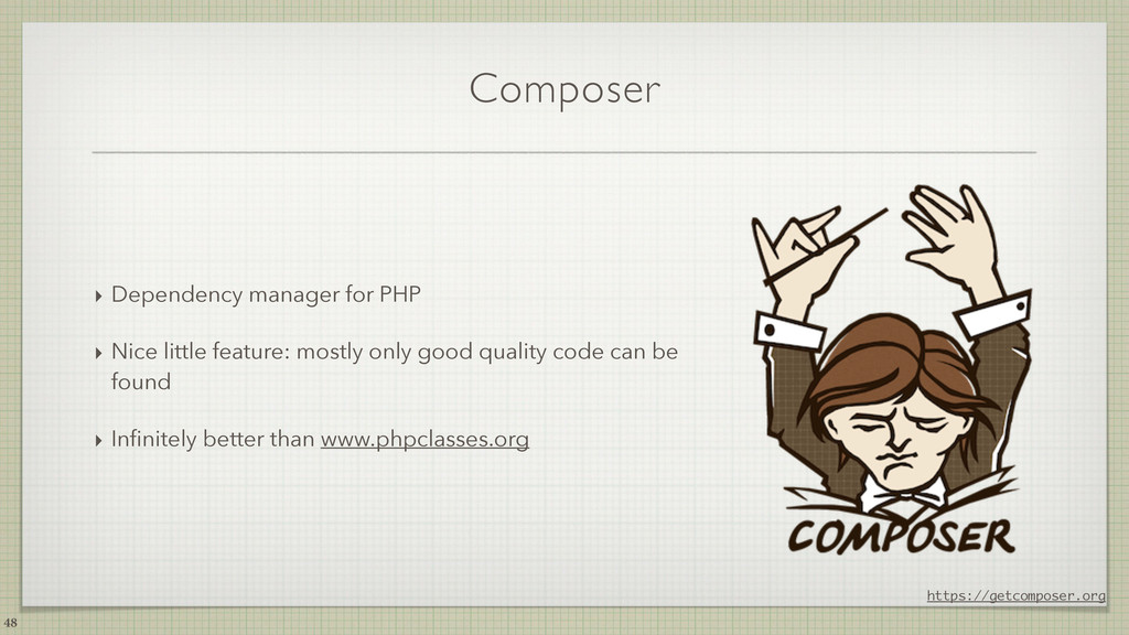 Composer ‣ Dependency manager for PHP ‣ Nice li...