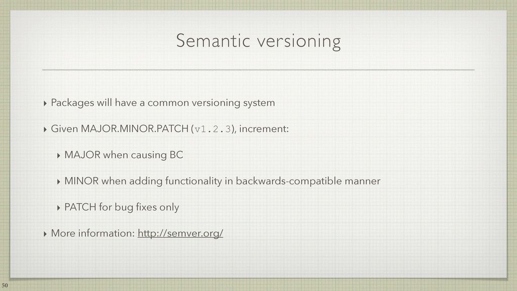 Semantic versioning ‣ Packages will have a comm...