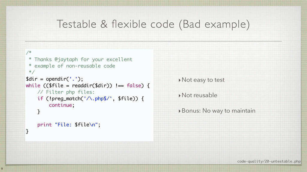 Testable & flexible code (Bad example) 9 /* * T...