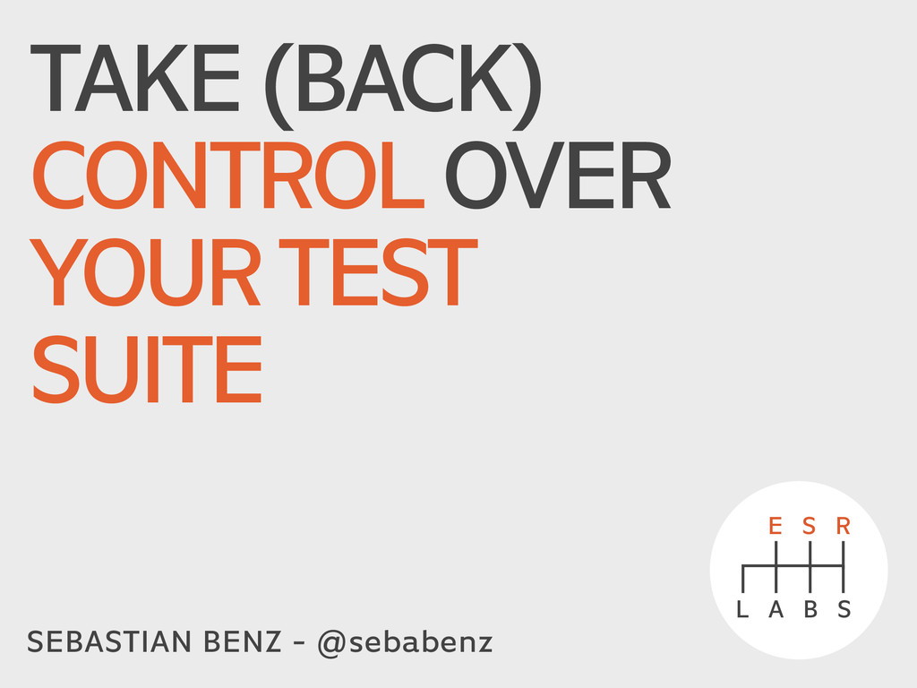 TAKE (BACK) CONTROL OVER YOUR TEST SUITE SEBAST...