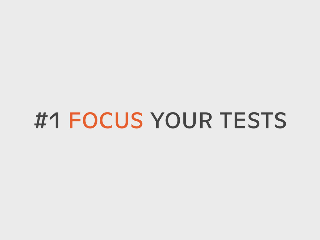 #1 FOCUS YOUR TESTS