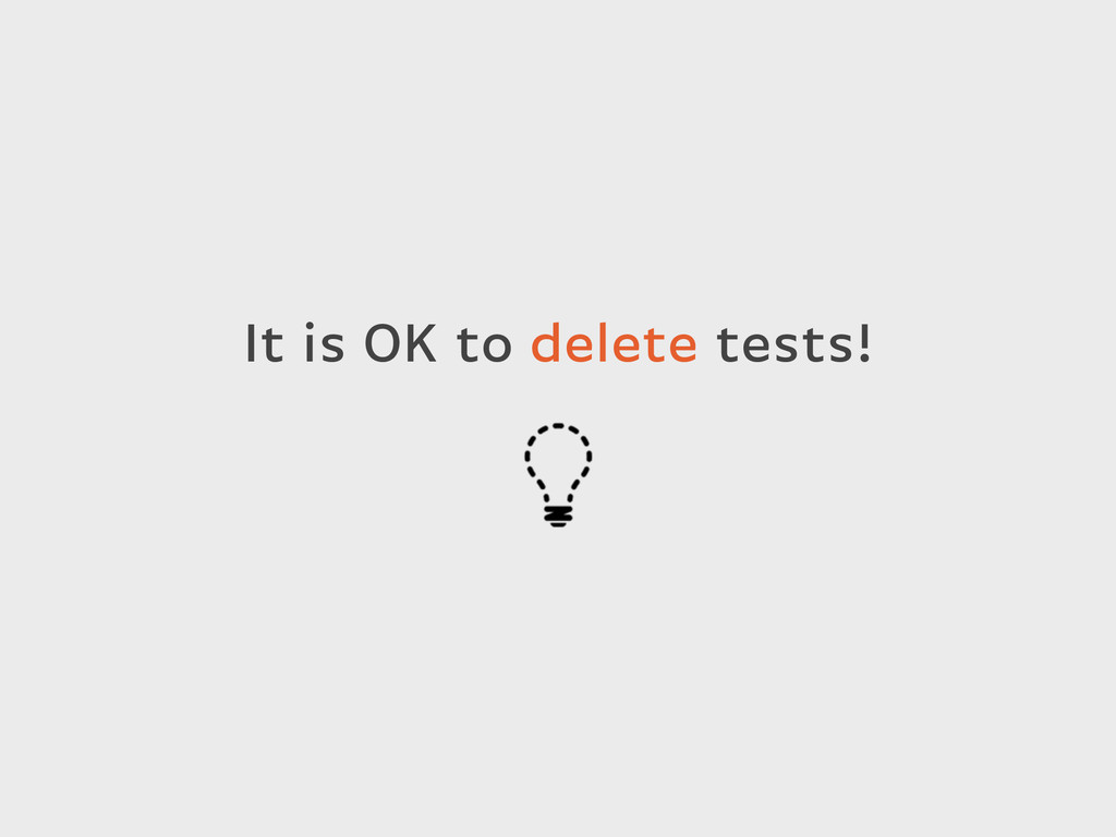 It is OK to delete tests!