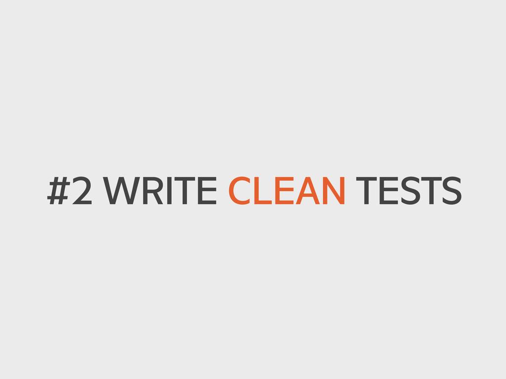 #2 WRITE CLEAN TESTS