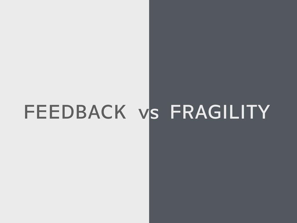 FRAGILITY FEEDBACK vs