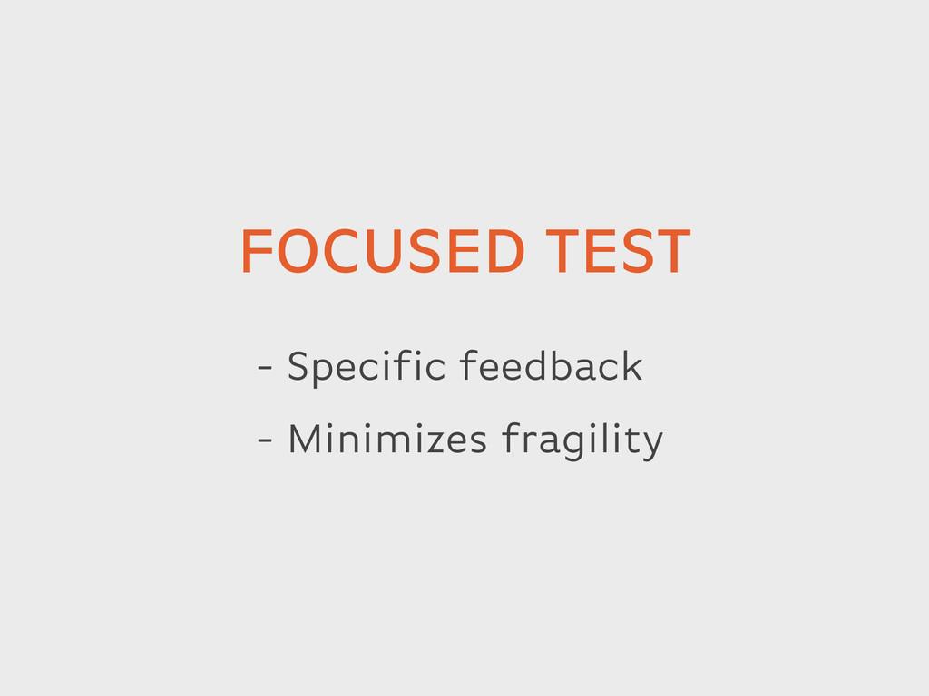 - Specific feedback - Minimizes fragility FOCUS...