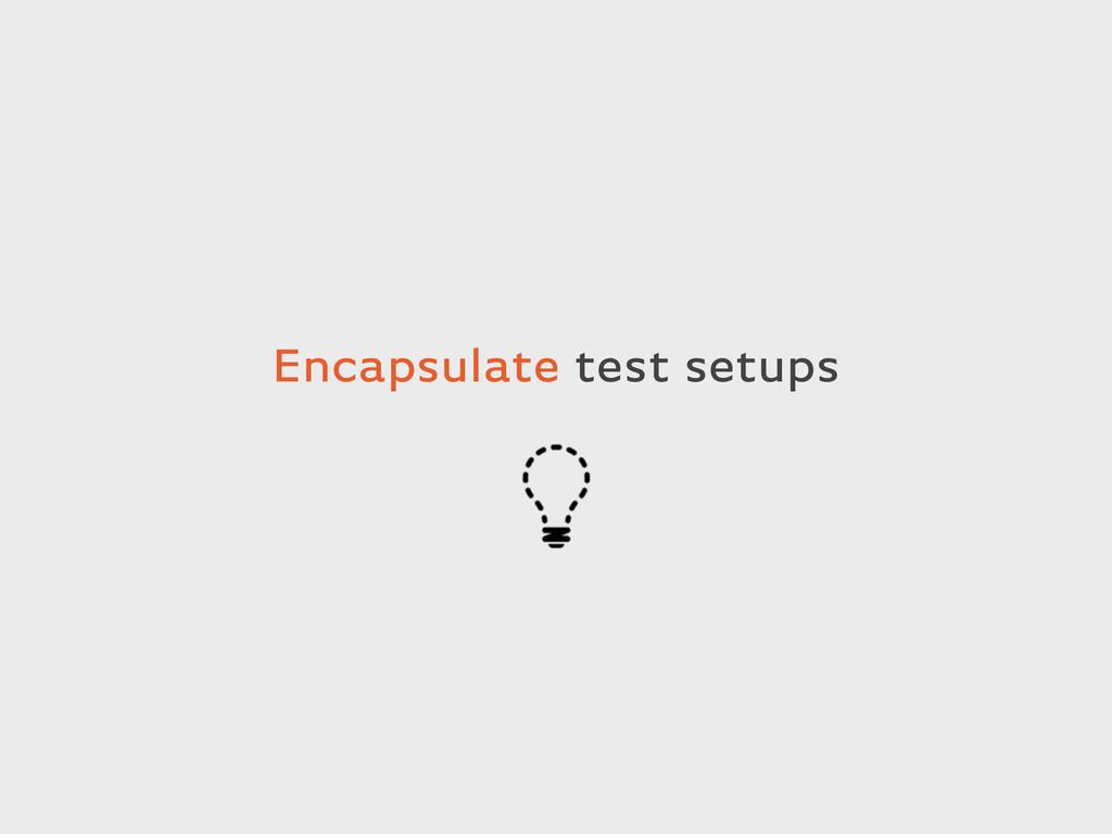 Encapsulate test setups