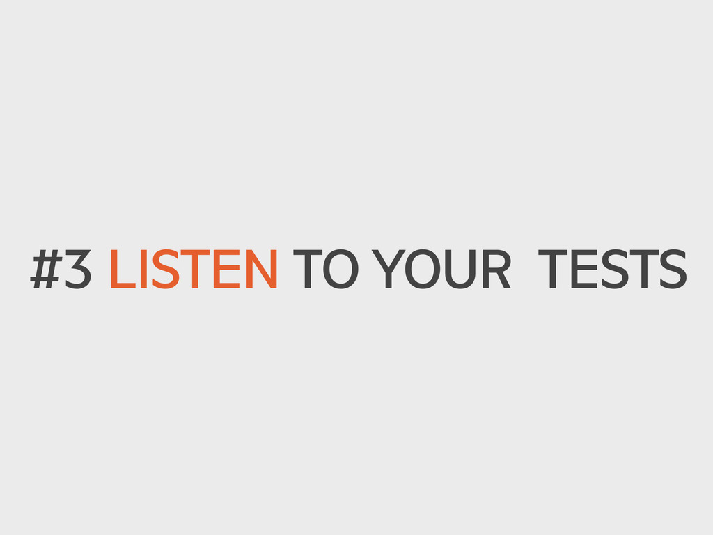 #3 LISTEN TO YOUR TESTS