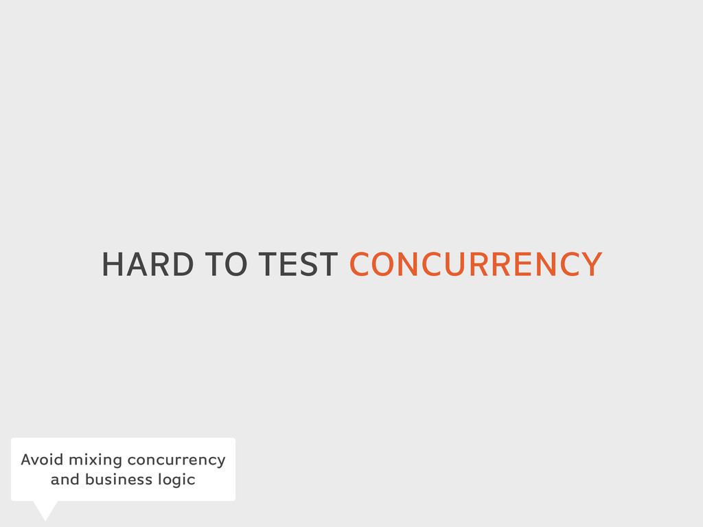 HARD TO TEST CONCURRENCY Avoid mixing concurren...