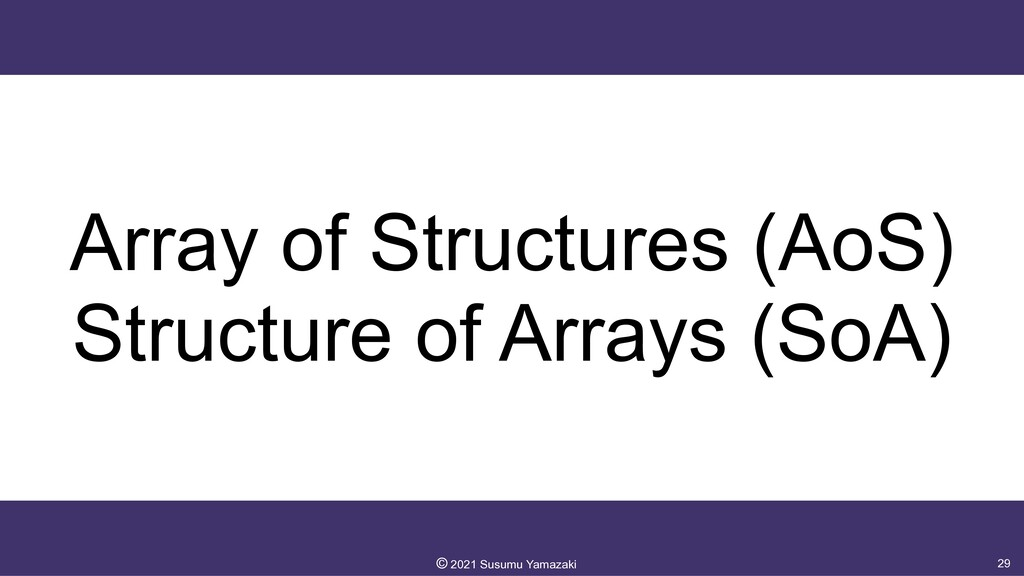 Array of Structures (AoS)  Structure of Arrays...