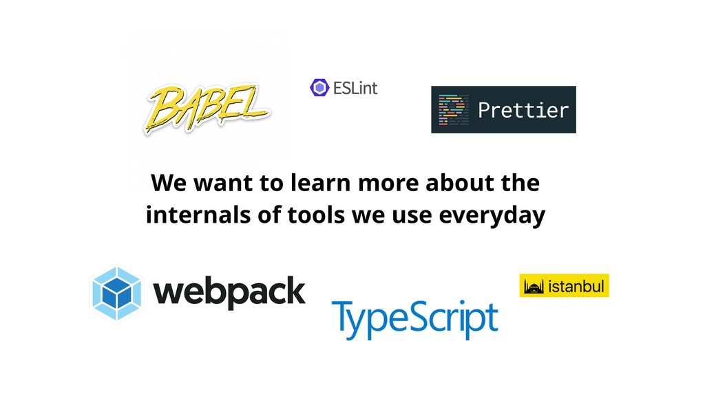 We want to learn more about the internals of to...