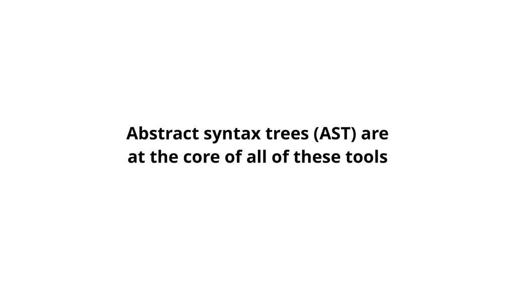 Abstract syntax trees (AST) are at the core of ...