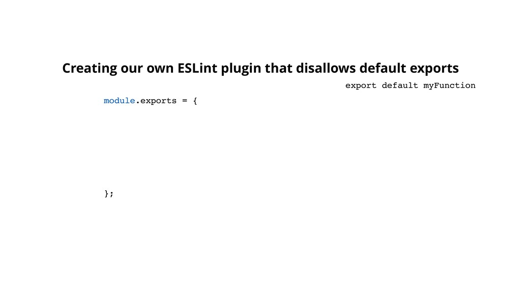 module.exports = { }; Creating our own ESLint p...