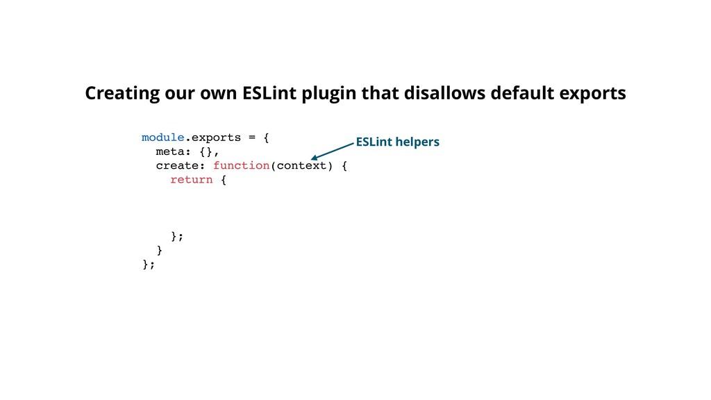 module.exports = { meta: {}, create: function(c...