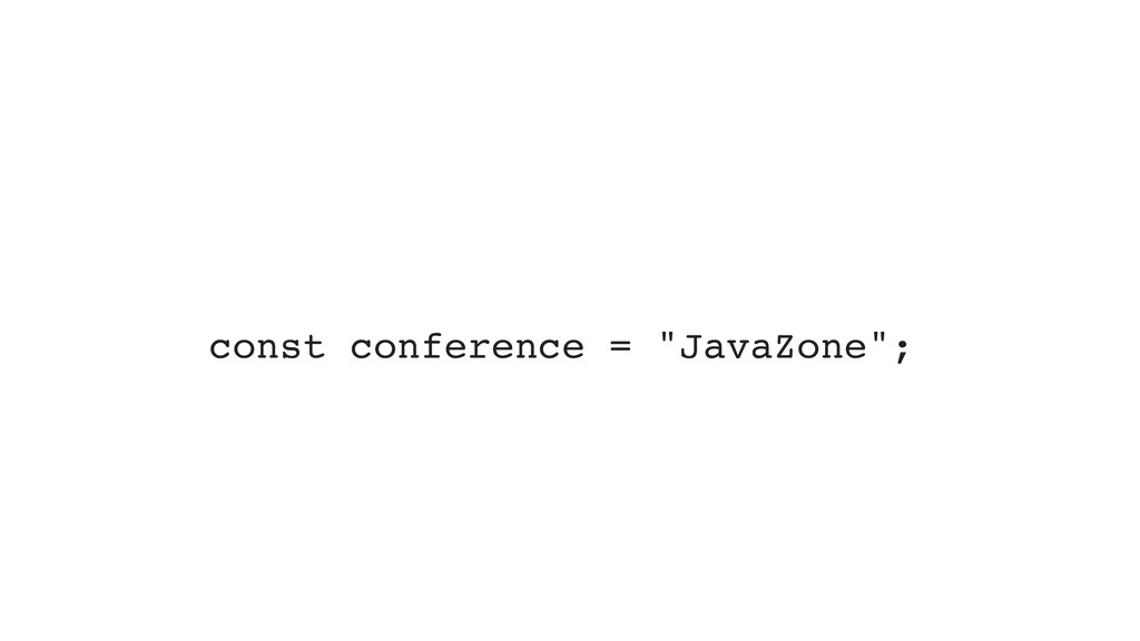 """const conference = """"JavaZone"""";"""