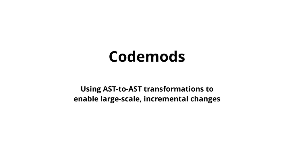 Codemods Using AST-to-AST transformations to en...