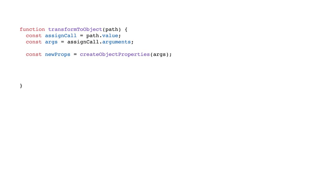 function transformToObject(path) { const assign...