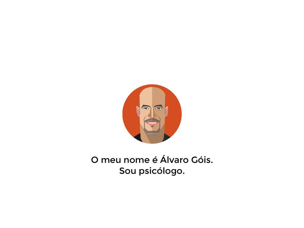 O meu nome é Álvaro Góis. Sou psicólogo.