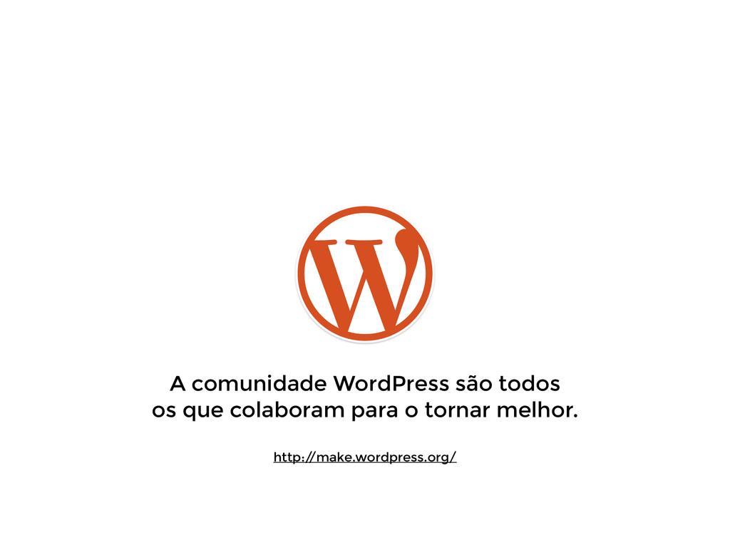 A comunidade WordPress são todos  os que colab...