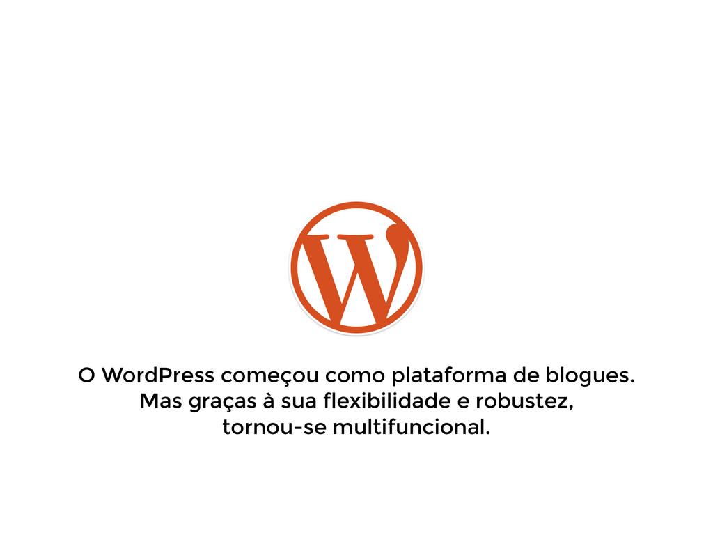 O WordPress começou como plataforma de blogues....