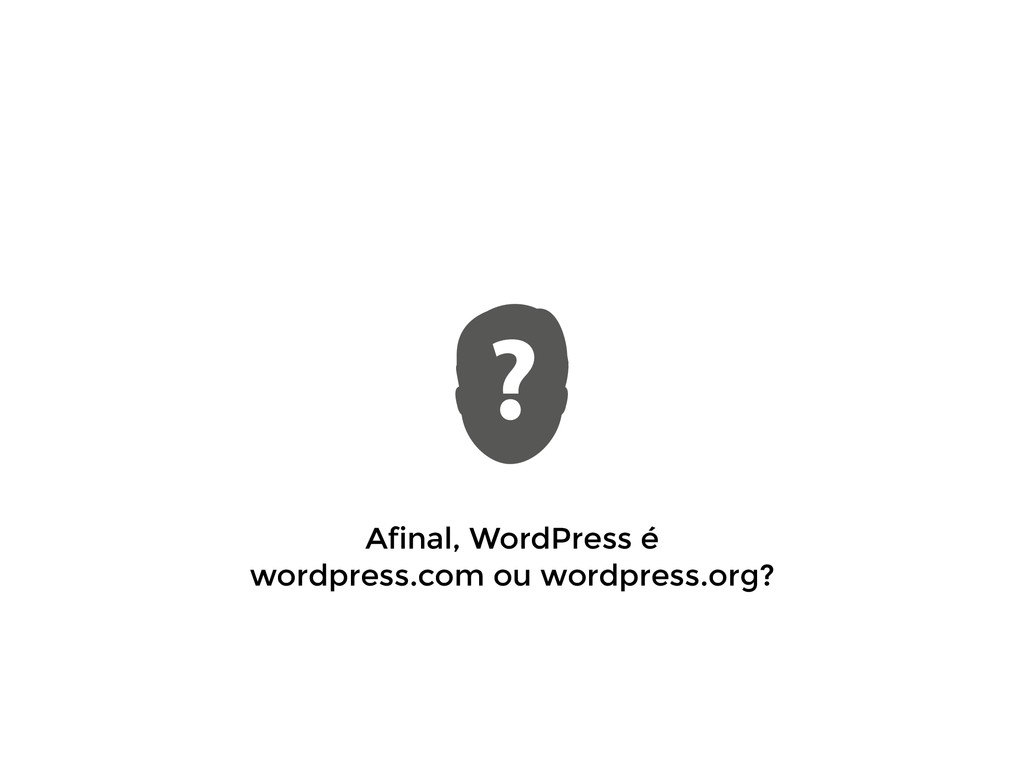 Afinal, WordPress é  wordpress.com ou wordpres...