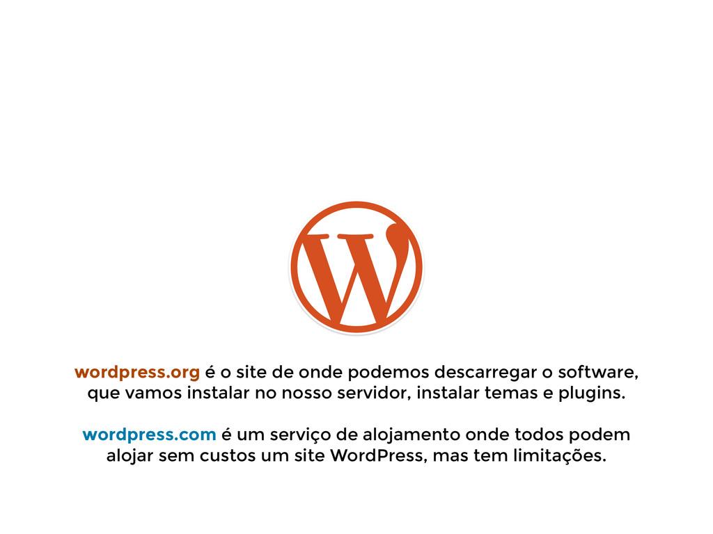wordpress.org é o site de onde podemos descarre...