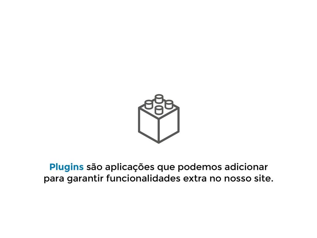 Plugins são aplicações que podemos adicionar  ...