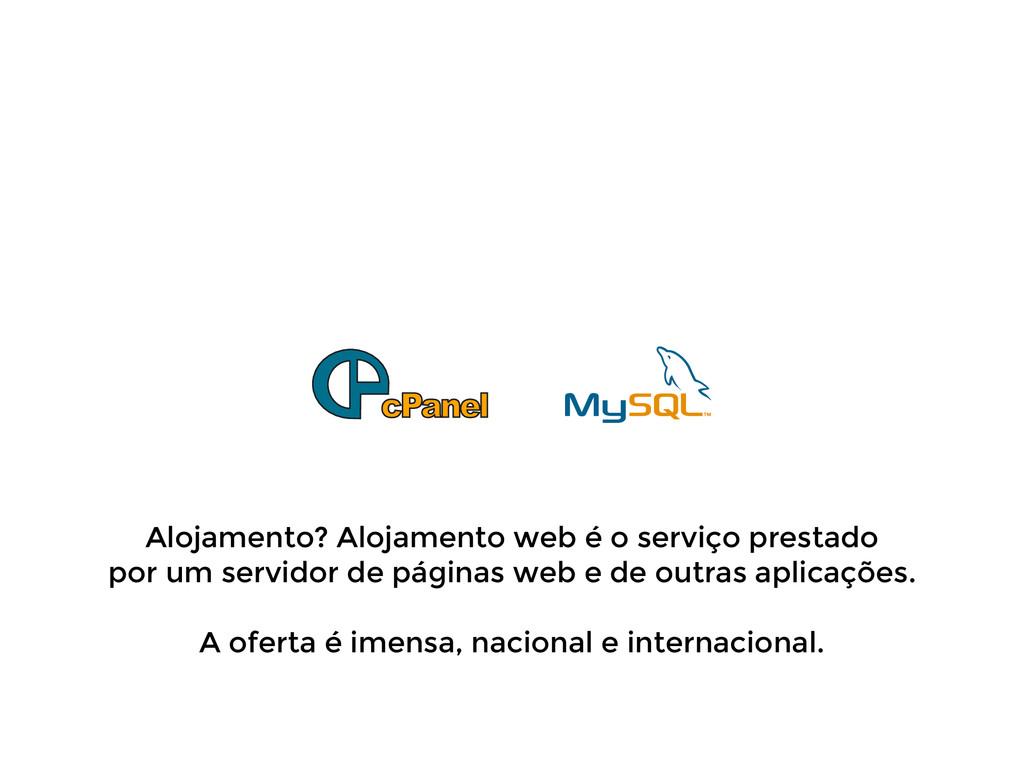 Alojamento? Alojamento web é o serviço prestado...