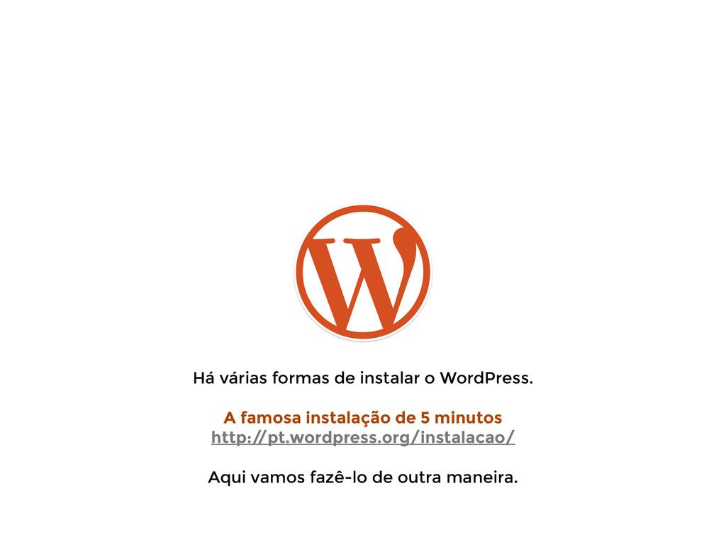Há várias formas de instalar o WordPress. ! A f...