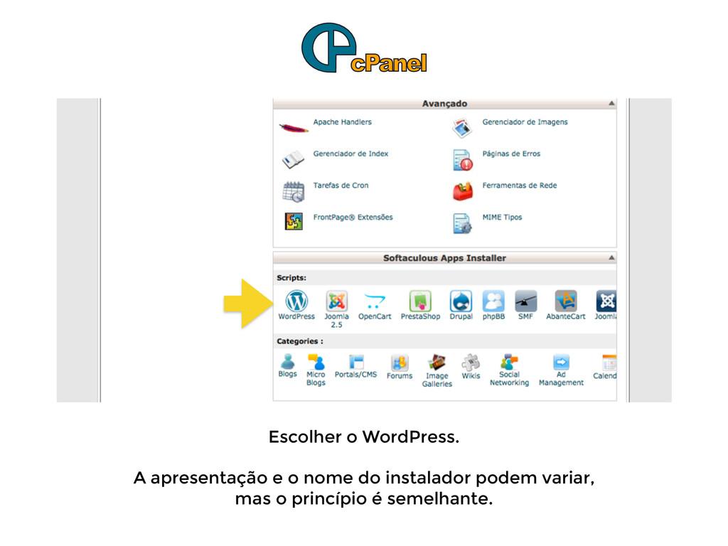 ! Escolher o WordPress. ! A apresentação e o no...
