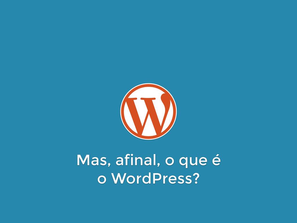 Mas, afinal, o que é  o WordPress?