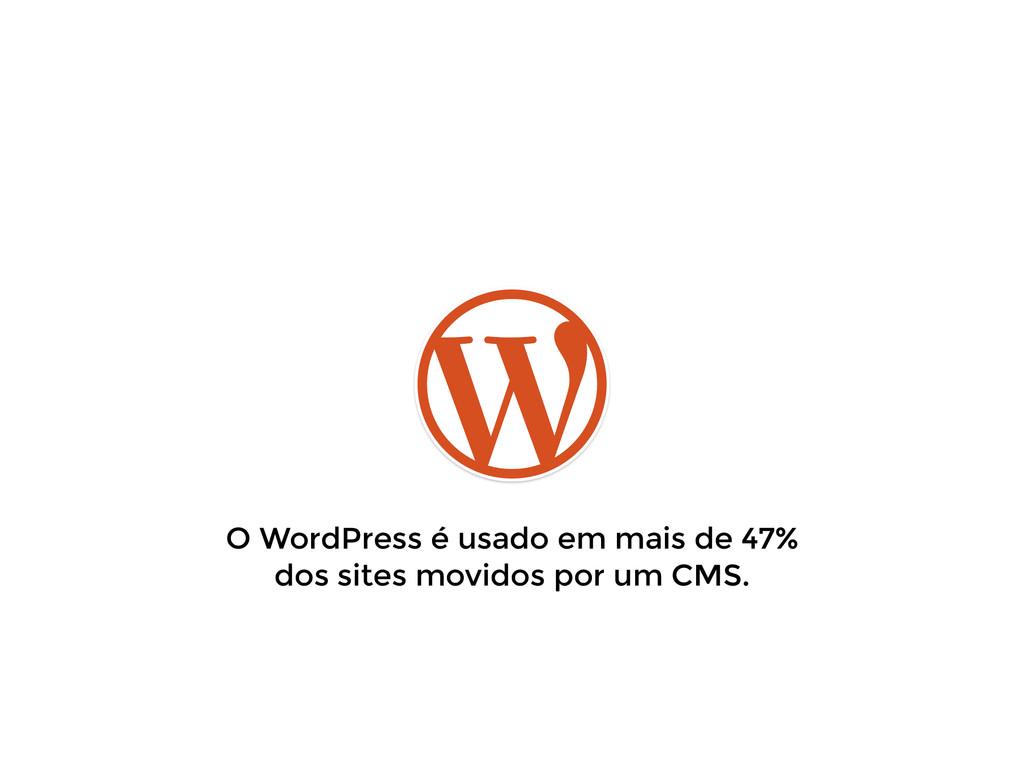 O WordPress é usado em mais de 47% dos sites mo...