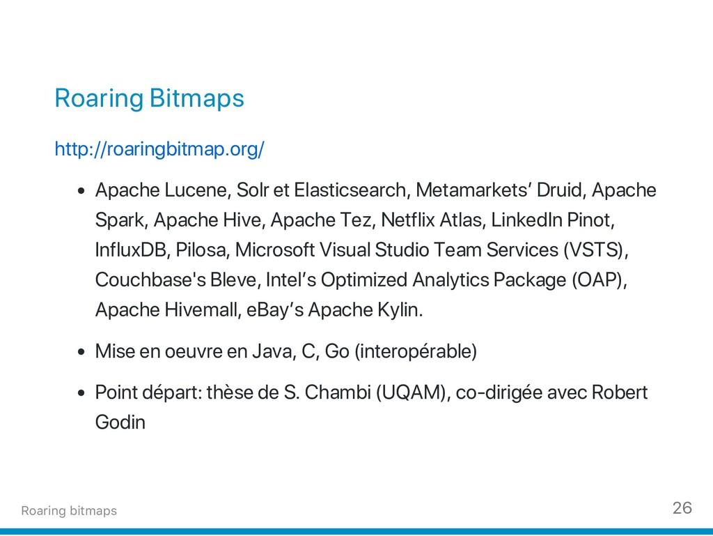 Roaring Bitmaps http://roaringbitmap.org/ Apach...