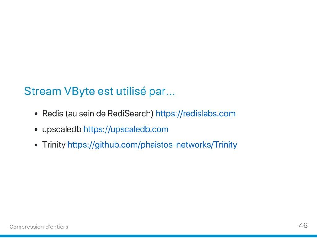 Stream VByte est utilisé par... Redis (au sein ...