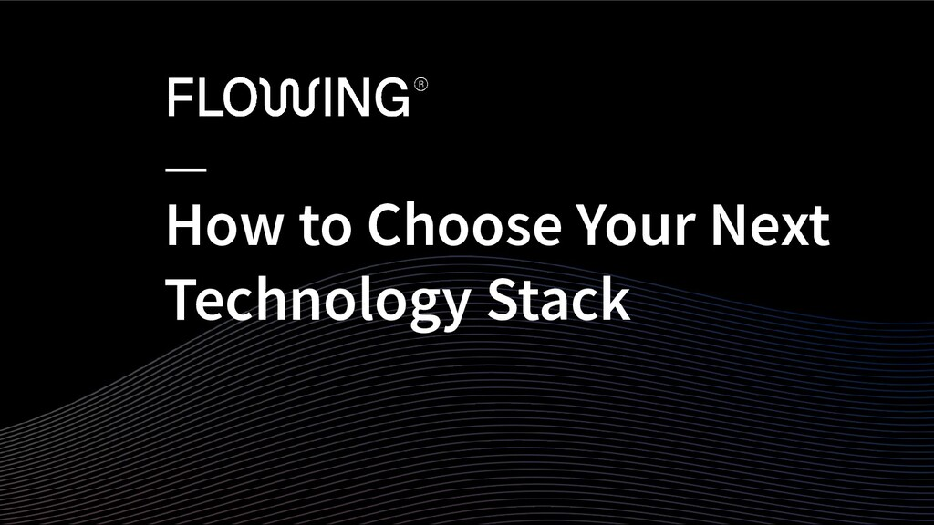 How to Choose Your Next Technology Stack