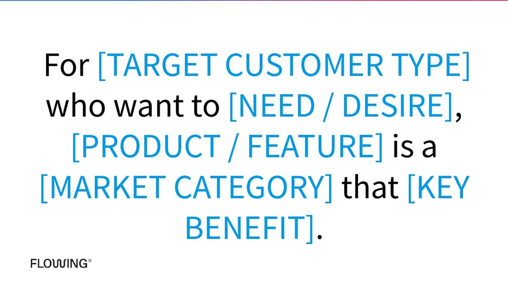 For [TARGET CUSTOMER TYPE] who want to [NEED / ...