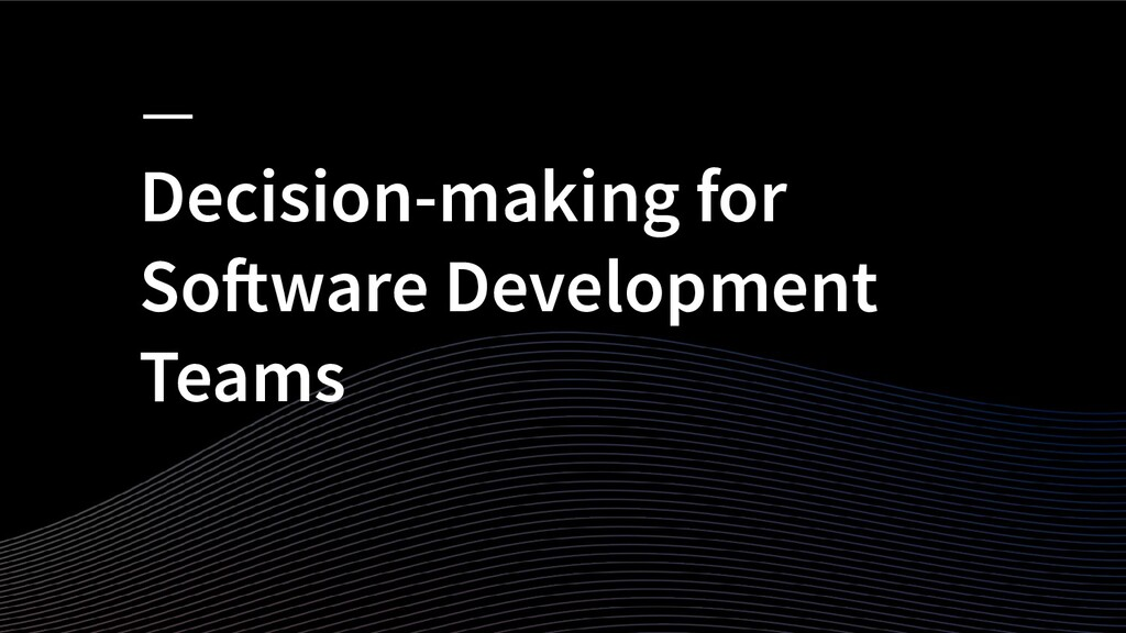 Decision-making for Software Development Teams